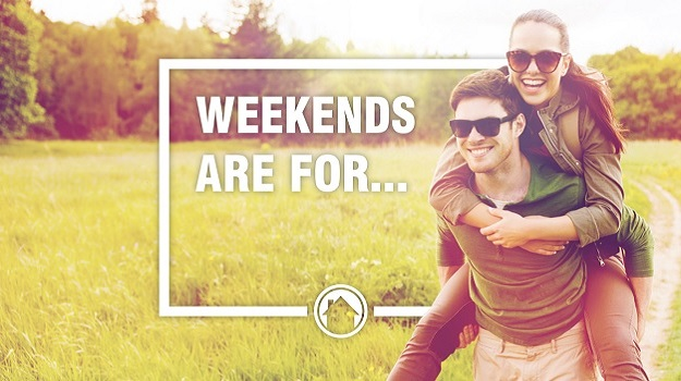 Weekends are for you!